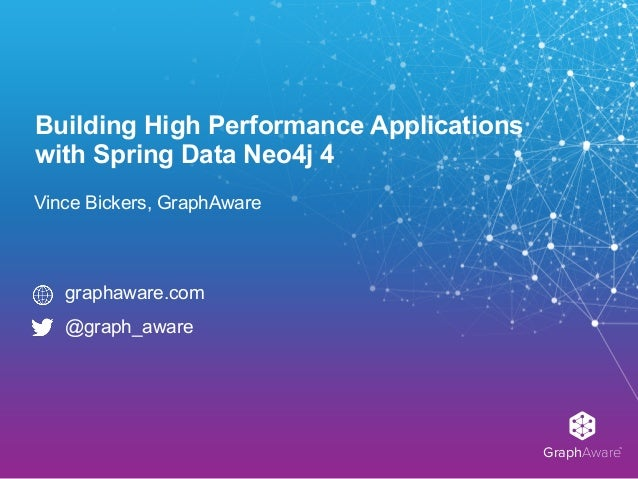 GraphAware TM Building High Performance Applications with Spring Data Neo4j 4 Vince Bickers, GraphAware graphaware.com @g...
