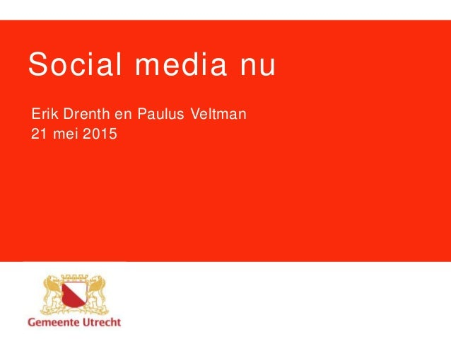 Social media nu Erik Drenth en Paulus Veltman 21 mei 2015