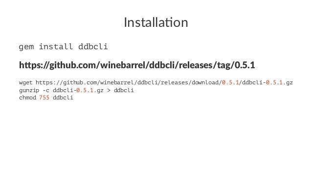 "Installa'on gem install ddbcli h""ps://github.com/winebarrel/ddbcli/releases/tag/0.5.1 wget https://github.com/winebarrel/d..."
