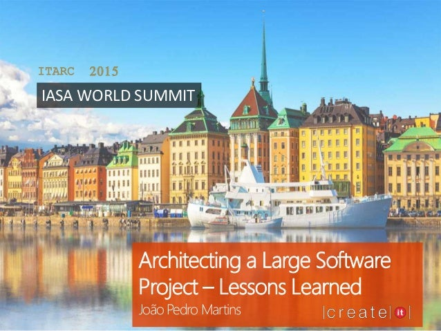 Architecting a Large Software Project – Lessons Learned João Pedro Martins ITARC 2015 IASA WORLD SUMMIT