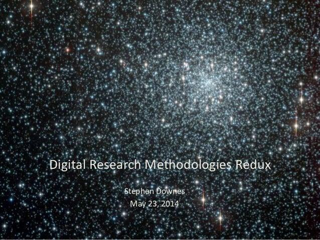 Digital Research Methodologies Redux Stephen Downes May 23, 2014