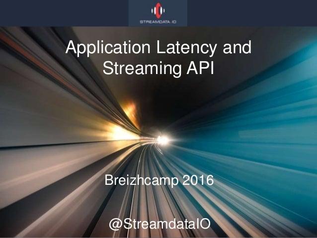 Breizhcamp 2016 @StreamdataIO Application Latency and Streaming API