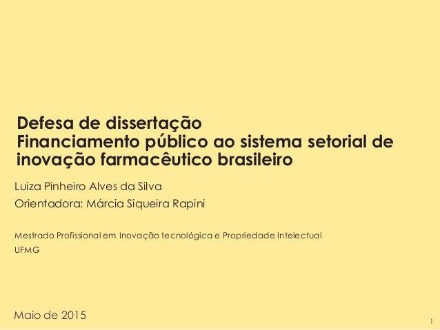 Defesa de dissertação Financiamento público ao sistema setorial de inovação farmacêutico brasileiro Luiza Pinheiro Alves d...