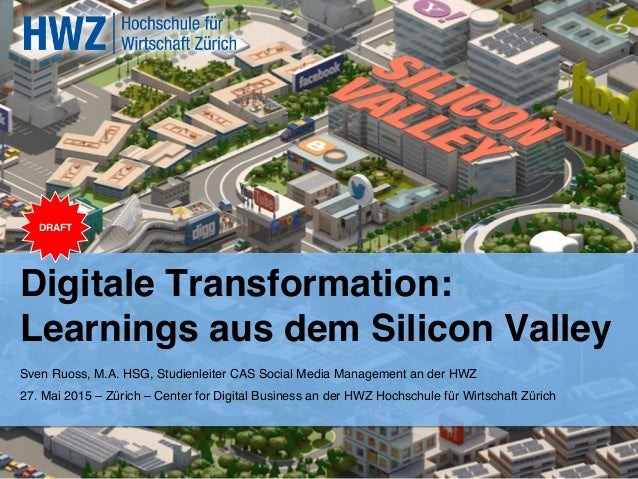 Digitale Transformation: ! Learnings aus dem Silicon Valley ! Sven Ruoss, M.A. HSG, Studienleiter CAS Social Media Managem...