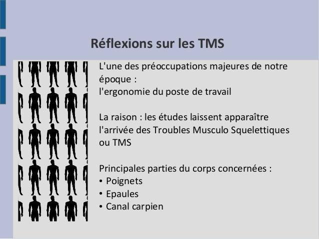 Réflexions sur les TMS L'une des préoccupations majeures de notre époque: l'ergonomie du poste de travail La raison: les...