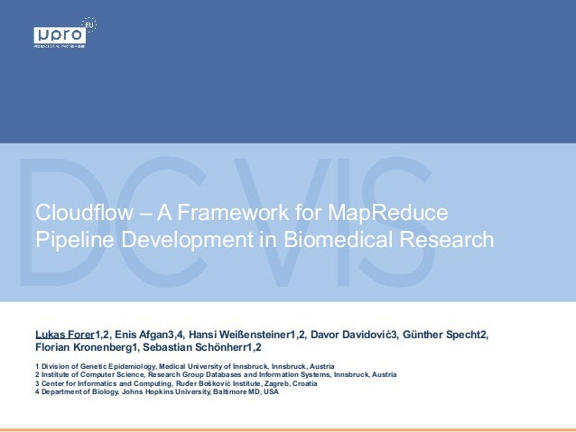 Cloudflow – A Framework for MapReduce Pipeline Development in Biomedical Research Lukas Forer1,2, Enis Afgan3,4, Hansi Wei...