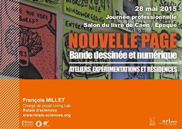 François MILLET Chargé de projet Living Lab Relais d'sciences www.relais-sciences.org 28 mai 2015 Journée professionnell...