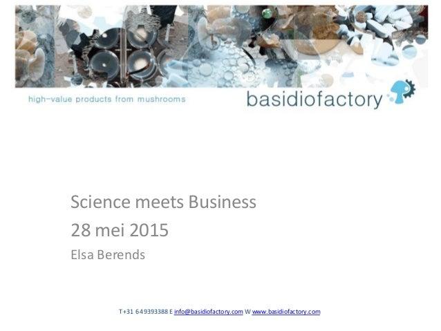 T +31 6 49393388E info@basidiofactory.com W www.basidiofactory.com Science meets Business 28 mei 2015 Elsa Berends