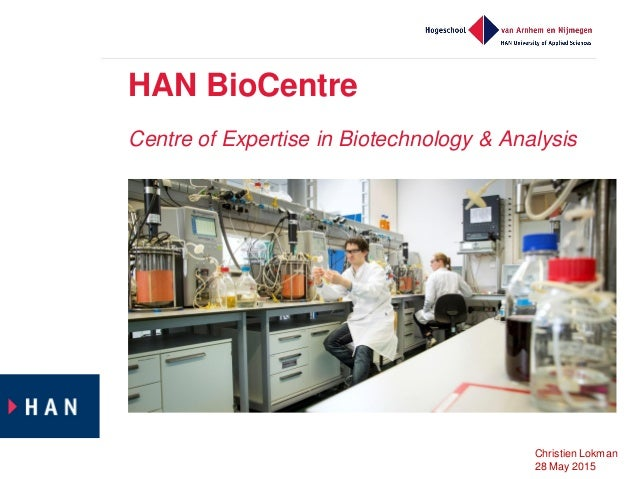 HAN BioCentre Centre of Expertise in Biotechnology & Analysis Christien Lokman 28 May 2015