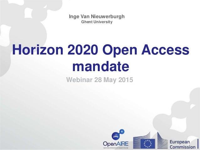 Horizon 2020 Open Access mandate Webinar 28 May 2015 Inge Van Nieuwerburgh Ghent University
