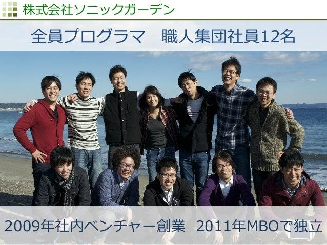 http://www.sonicgarden.jp/ 株式会社ソニックガーデン 2009年年社内ベンチャー創業  2011年年MBOで独⽴立立 全員プログラマ 職⼈人集団社員12名