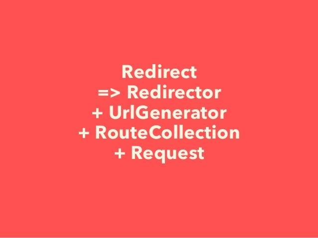 Redirect => Redirector + UrlGenerator + RouteCollection + Request
