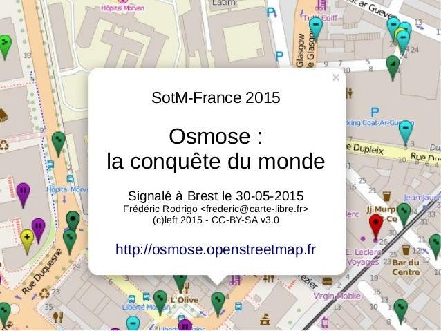 SotM-France 2015 Osmose : la conquête du monde Signalé à Brest le 30-05-2015 Frédéric Rodrigo <frederic@carte-libre.fr> (c...