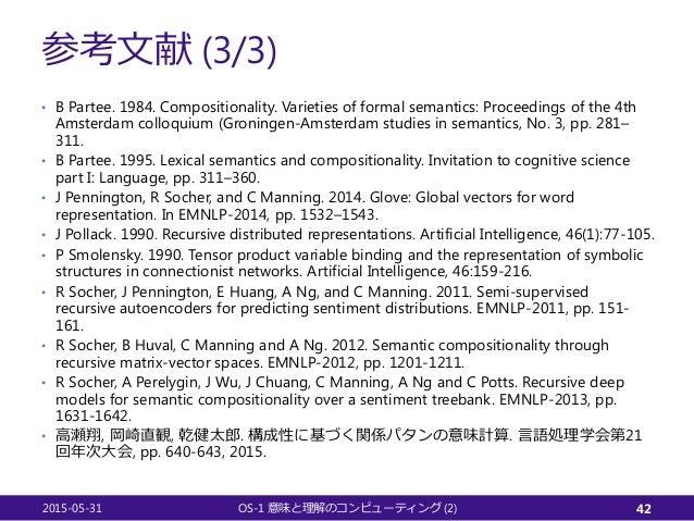 参考文献 (3/3) • B Partee. 1984. Compositionality. Varieties of formal semantics: Proceedings of the 4th Amsterdam colloquium ...