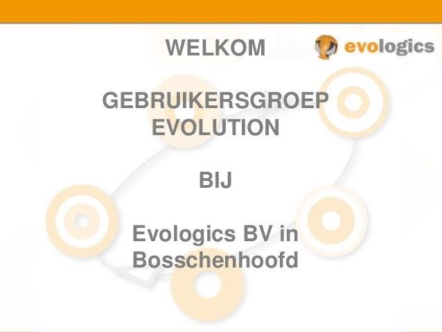 WELKOM GEBRUIKERSGROEP EVOLUTION BIJ Evologics BV in Bosschenhoofd