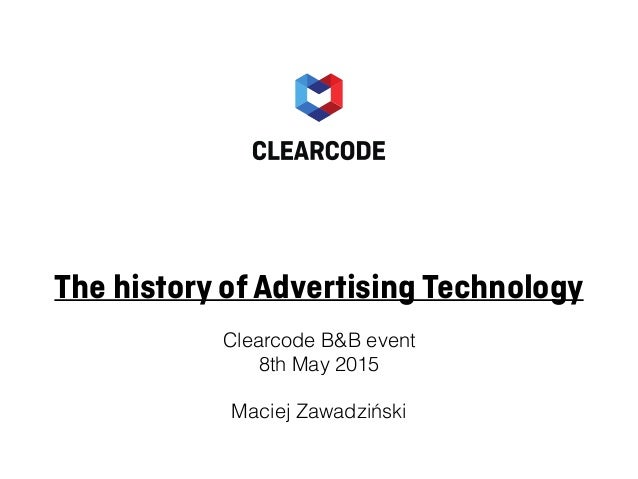 The history of Advertising Technology Clearcode B&B event 8th May 2015 Maciej Zawadziński