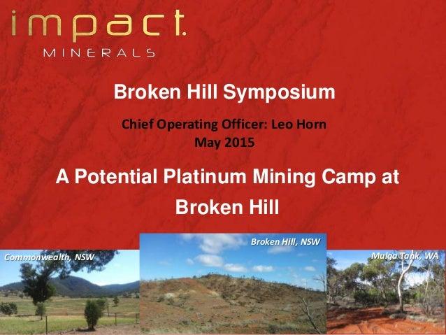 Broken Hill Symposium Chief Operating Officer: Leo Horn May 2015 Mulga Tank, WA Broken Hill, NSW Commonwealth, NSW A Poten...