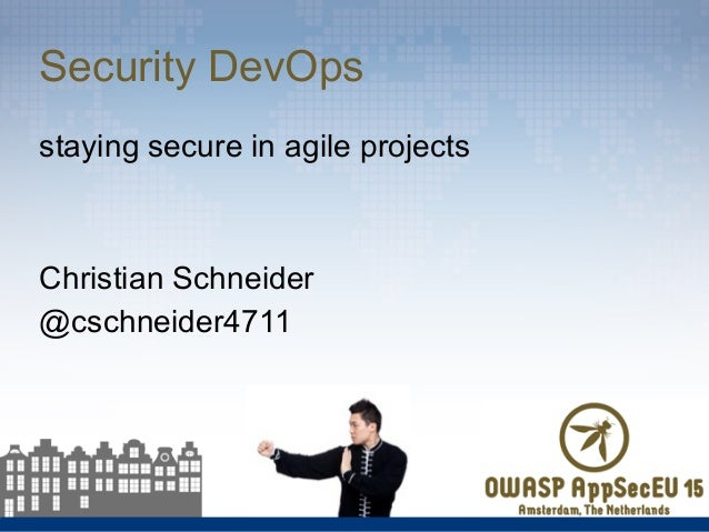Security DevOps staying secure in agile projects Christian Schneider @cschneider4711