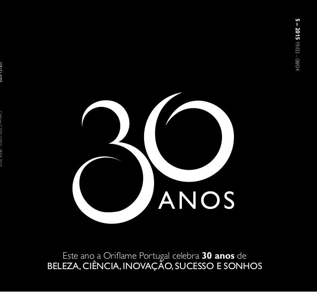 5–201519/03–08/04 Este ano a Oriflame Portugal celebra 30 anos de BELEZA, CIÊNCIA, INOVAÇÃO, SUCESSO E SONHOS