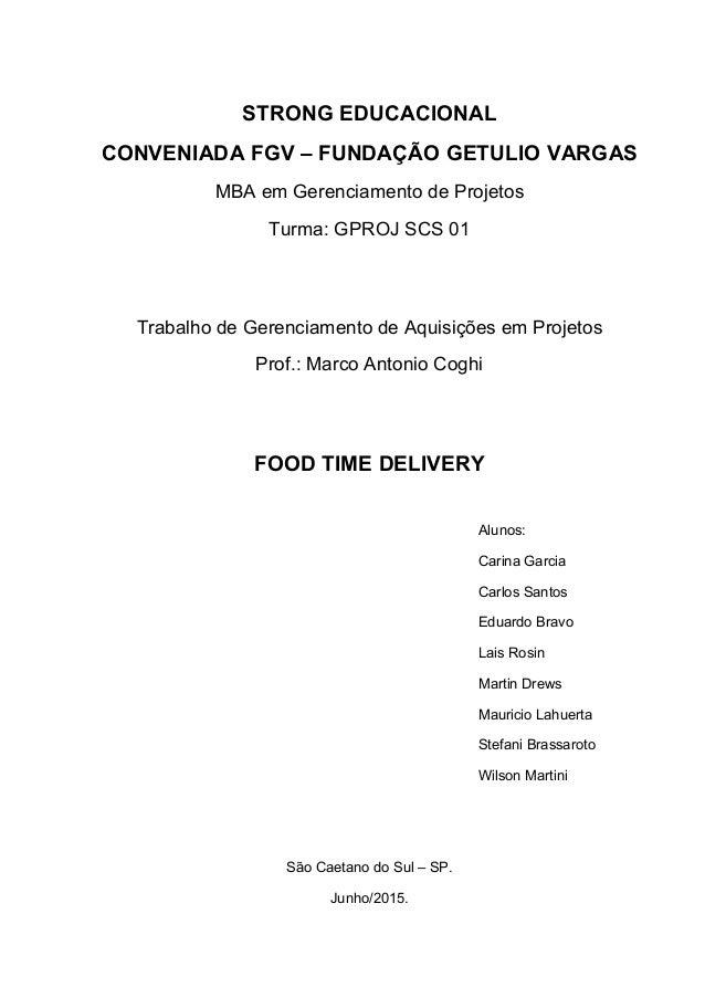 STRONG EDUCACIONAL CONVENIADA FGV – FUNDAÇÃO GETULIO VARGAS MBA em Gerenciamento de Projetos Turma: GPROJ SCS 01 Trabalho ...