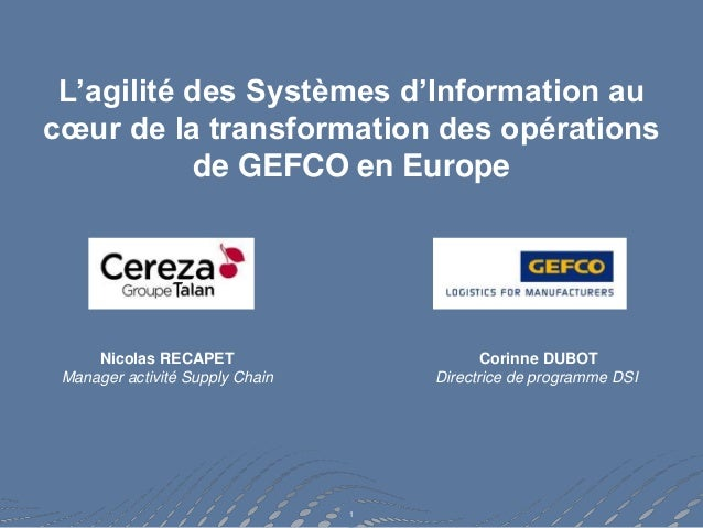 1 L'agilité des Systèmes d'Information au cœur de la transformation des opérations de GEFCO en Europe Nicolas RECAPET Mana...
