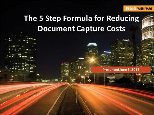 In associationwith: Presented by: Mark Brousseau The 5 Step Formula for Reducing Document Capture Costs PresentedJune3, 20...