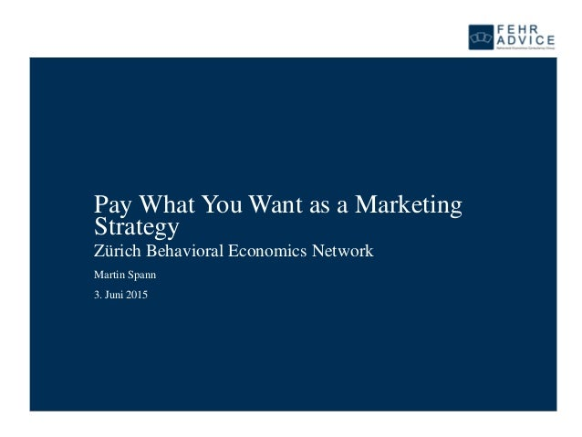 Pay What You Want as a Marketing Strategy Zürich Behavioral Economics Network 3. Juni 2015 Martin Spann