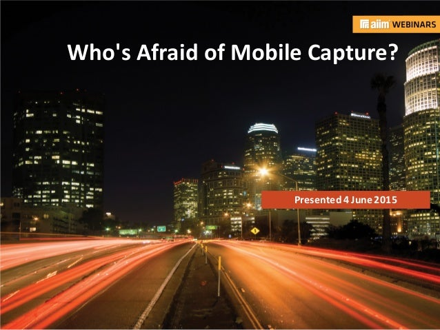 In associationwith: Presented by: Who's Afraid of Mobile Capture? Presented4 June2015