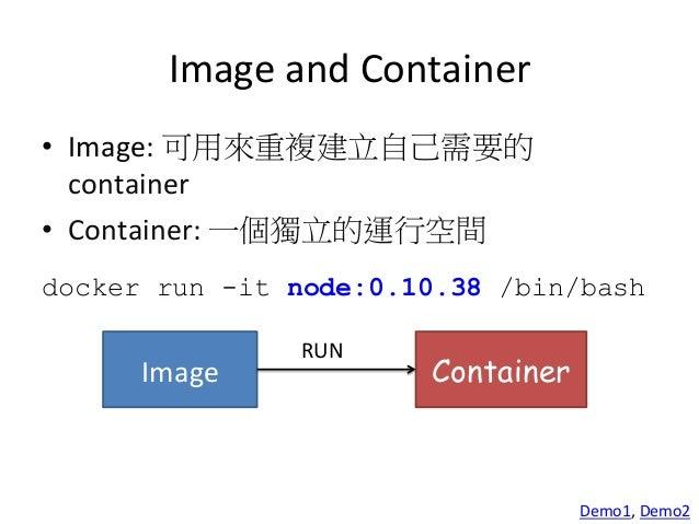 啟動  node  的執行環境   docker run -it node:0.10.38 /bin/bash à 建立一個 container,內建有 node 0.10.38 的執行環境 -‐t  選項讓Docker分配...