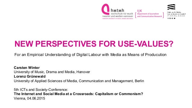 NEW PERSPECTIVES FOR USE-VALUES? For an Empirical Understanding of Digital Labour with Media as Means of Producution Carst...