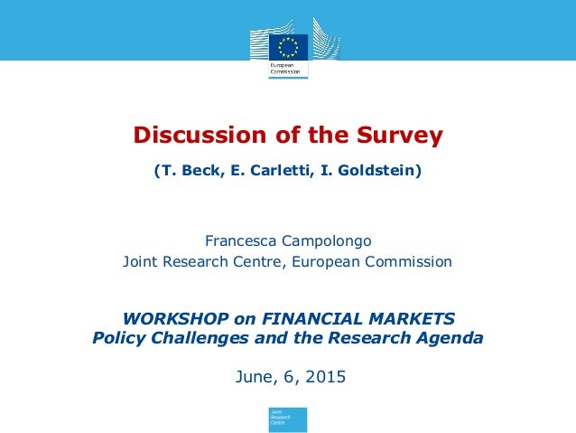 Discussion of the Survey (T. Beck, E. Carletti, I. Goldstein) Francesca Campolongo Joint Research Centre, European Commiss...