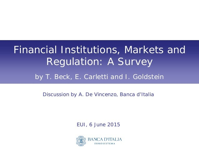 Financial Institutions, Markets and Regulation: A Survey by T. Beck, E. Carletti and I. Goldstein Discussion by A. De Vinc...