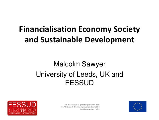 Financialisation Economy Society and Sustainable Development Malcolm Sawyer University of Leeds, UK and FESSUD