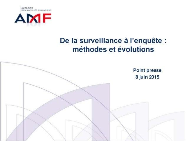 De la surveillance à l'enquête : méthodes et évolutions Point presse 8 juin 2015