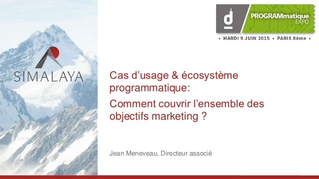 1 Simply beyond Cas d'usage & écosystème programmatique: Comment couvrir l'ensemble des objectifs marketing ? Jean Menevea...