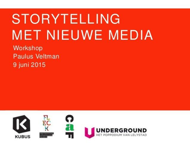 STORYTELLING MET NIEUWE MEDIA Workshop Paulus Veltman 9 juni 2015