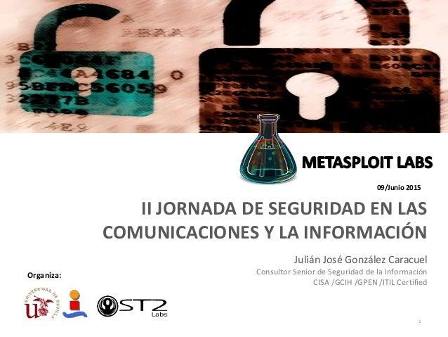 II JORNADA DE SEGURIDAD EN LAS COMUNICACIONES Y LA INFORMACIÓN 1 09/Junio 2015 Julián José González Caracuel Consultor Sen...