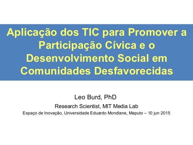 Aplicação dos TIC para Promover a Participação Cívica e o Desenvolvimento Social em Comunidades Desfavorecidas Leo Burd, P...