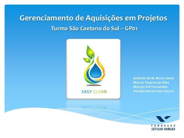 Gerenciamento de Aquisições em Projetos Turma São Caetano do Sul – GP01 Antônio de M. Mota Junior Marcio Tavares da Silva ...
