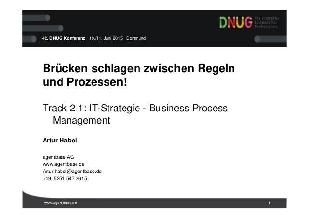 www.agentbase.de 1 42. DNUG Konferenz · 10./11. Juni 2015 · Dortmund Brücken schlagen zwischen Regeln und Prozessen! Track...