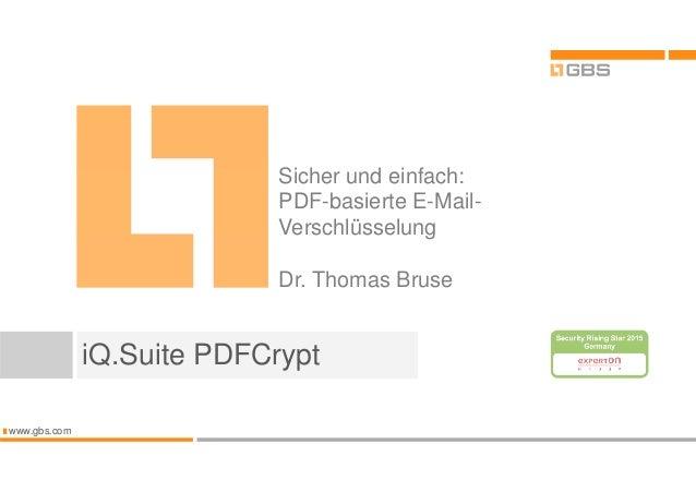 www.gbs.com iQ.Suite PDFCrypt Sicher und einfach: PDF-basierte E-Mail- Verschlüsselung Dr. Thomas Bruse