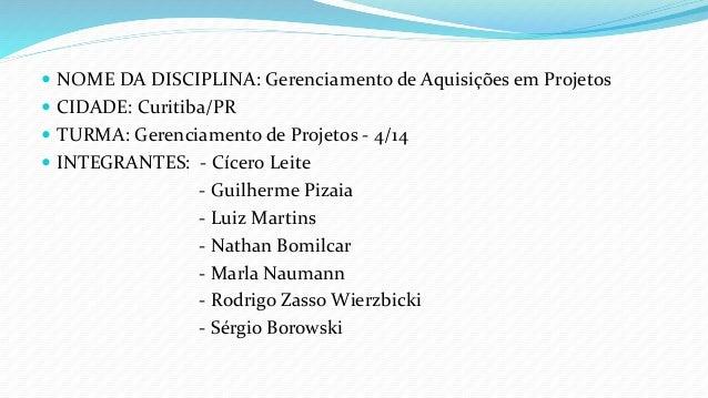  NOME DA DISCIPLINA: Gerenciamento de Aquisições em Projetos  CIDADE: Curitiba/PR  TURMA: Gerenciamento de Projetos - 4...
