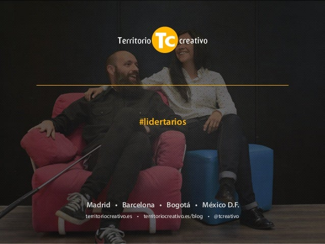 territoriocreativo.es • territoriocreativo.es/blog • @tcreativo Madrid • Barcelona • Bogotá • México D.F. #lidertarios