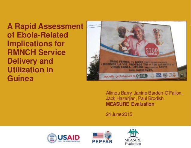 Alimou Barry, Janine Barden-O'Fallon, Jack Hazerjian, Paul Brodish MEASURE Evaluation 24 June 2015 A Rapid Assessment of E...