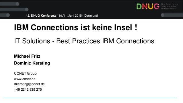 42. DNUG Konferenz · 10./11. Juni 2015 · Dortmund IBM Connections ist keine Insel ! IT Solutions - Best Practices IBM Conn...