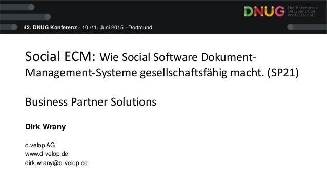 42. DNUG Konferenz · 10./11. Juni 2015 · Dortmund Social ECM: Wie Social Software Dokument- Management-Systeme gesellschaf...
