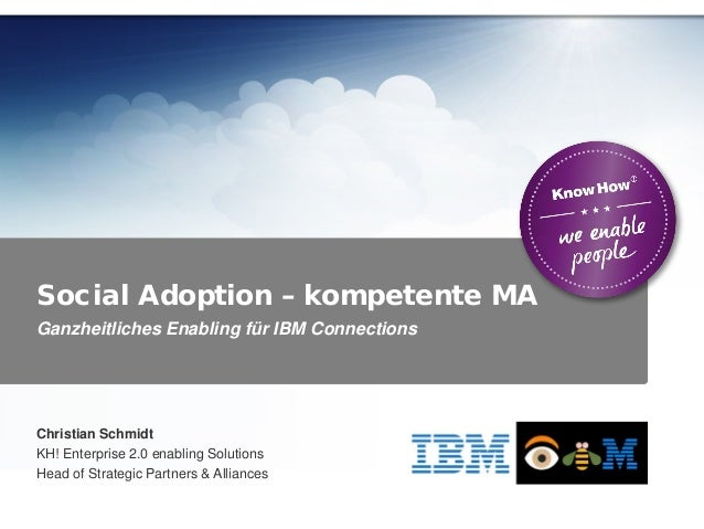 Ganzheitliches Enabling für IBM Connections Social Adoption – kompetente MA Christian Schmidt KH! Enterprise 2.0 enabling ...