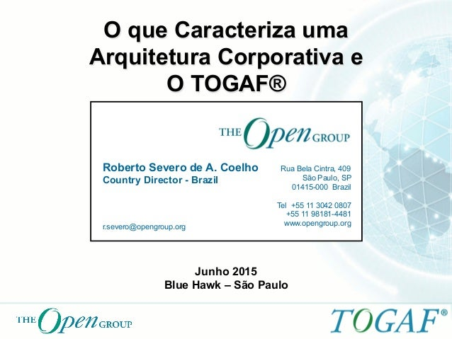 Roberto Severo de A. Coelho Country Director - Brazil r.severo@opengroup.org Rua Bela Cintra, 409 São Paulo, SP 01415-000 ...