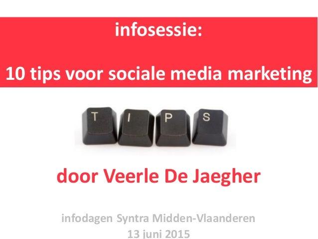 infosessie: 10 tips voor sociale media marketing door Veerle De Jaegher infodagen Syntra Midden-Vlaanderen 13 juni 2015