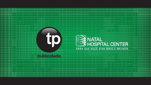 Problema: Mesmo com excelentes estrutura física e corpo clínico, o Natal Hospital Center fica atrás no share em comparação...